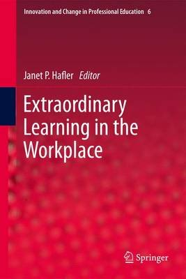 Extraordinary Learning in the Workplace (Hardcover, 2011 ed.): Janet P. Hafler