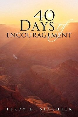 40 Days of Encouragement (Paperback): Terry D. Slachter