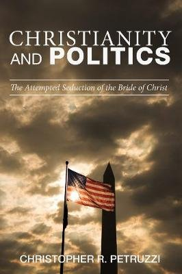 Christianity and Politics (Hardcover): Christopher R. Petruzzi