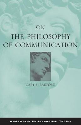 On the Philosophy of Communication (Paperback, International student edition): Gary P. Radford