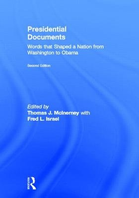 Presidential Documents - Words that Shaped a Nation from Washington to Obama (Hardcover, 2nd New edition): Thomas J. McInerney,...