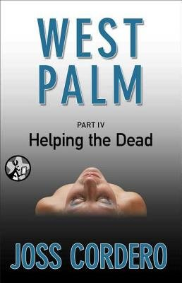 West Palm IV - Helping the Dead (Electronic book text): Joss Cordero