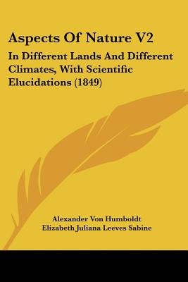 Aspects of Nature V2 - In Different Lands and Different Climates, with Scientific Elucidations (1849) (Paperback): Alexander...