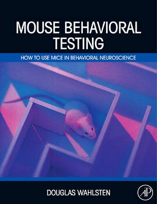 Mouse Behavioral Testing - How to Use Mice in Behavioral Neuroscience (Hardcover): Douglas Wahlsten