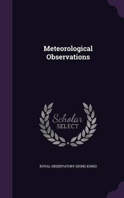 Meteorological Observations (Hardcover): Royal Observatory (Hong Kong)