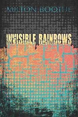Invisible Rainbows (Paperback): Milton Boothe