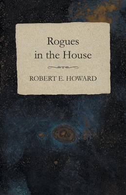 Rogues in the House (Electronic book text): Robert E Howard