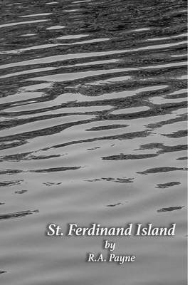 St. Ferdinand Island (Paperback): R a Payne