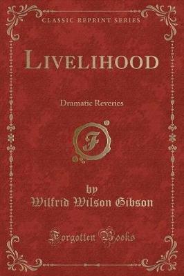 Livelihood - Dramatic Reveries (Classic Reprint) (Paperback): Wilfrid Wilson Gibson