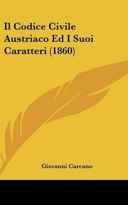 Il Codice Civile Austriaco Ed I Suoi Caratteri (1860) (English, Italian, Hardcover): Giovanni Carcano