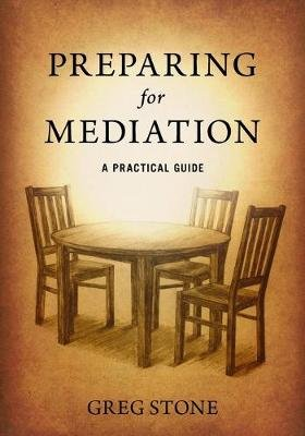 Preparing for Mediation - A Practical Guide (Paperback): Greg D. Stone