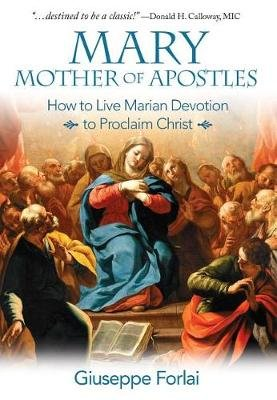 Mary Mother of Apostles (Paperback): Guiseppe Forlai