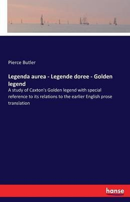 Legenda Aurea - Legende Doree - Golden Legend (Paperback): Pierce Butler
