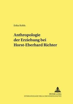 Anthropologie Der Erziehung Bei Horst-Eberhard Richter (German, Paperback): Erika Kohls