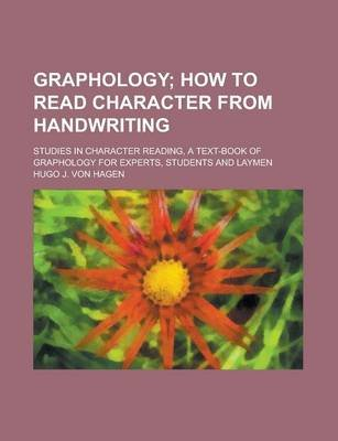 Graphology; Studies in Character Reading, a Text-Book of Graphology for Experts, Students and Laymen (Paperback): Hugo J. Von...