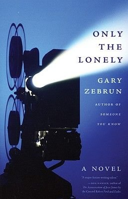 Only the Lonely (Paperback): Gary Zebrun