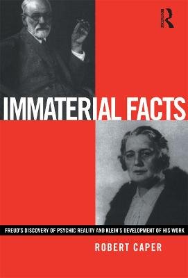 Immaterial Facts - Freud's Discovery of Psychic Reality and Melanie Klein's Development of His Work (Paperback, New):...