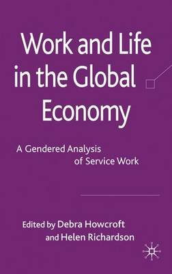Work and Life in the Global Economy - A Gendered Analysis of Service Work (Hardcover): D Howcroft, H. Richardson