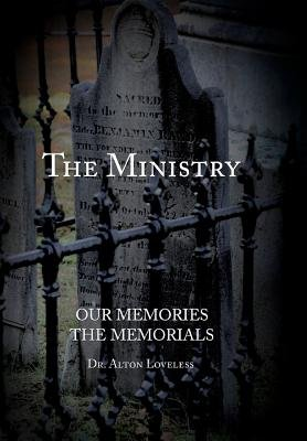 The Ministry, Our Memory, His Memorial (Hardcover): Alton E. Loveless