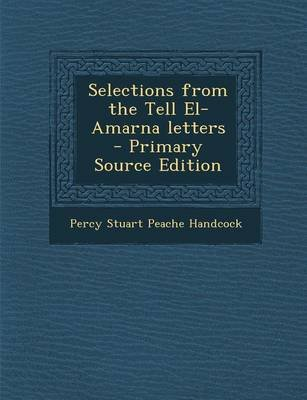 Selections from the Tell El-Amarna Letters (Paperback, Primary Source): Percy Stuart Peache Handcock