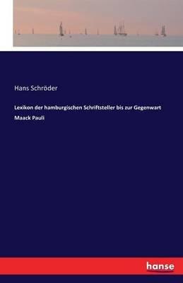 Lexikon Der Hamburgischen Schriftsteller Bis Zur Gegenwart Maack Pauli (German, Paperback): Hans Schroder