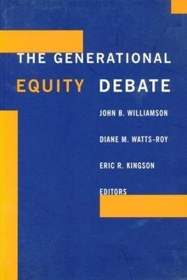 The Generational Equity Debate (Hardcover): John B. Williamson, Diane M. Watts-Roy, Eric R. Kingson