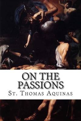 On the Passions (Paperback): St Thomas Aquinas