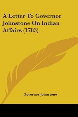 A Letter to Governor Johnstone on Indian Affairs (1783) (Paperback): Governor Johnstone