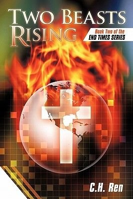 Two Beasts Rising - Book Two of the End Times Series (Hardcover): C. H Ren