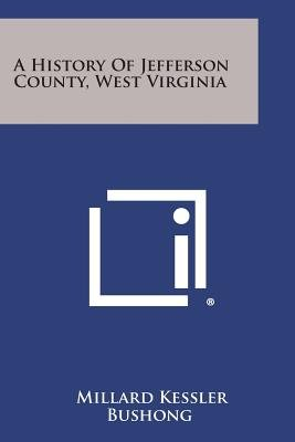 A History of Jefferson County, West Virginia (Paperback): Millard Kessler Bushong