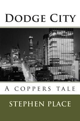 Dodge City - A Coppers Tale (Paperback): Stephen Place
