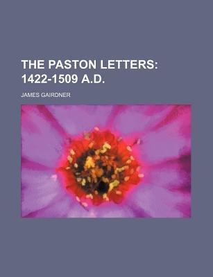 The Paston Letters; 1422-1509 A.D. (Paperback): James Gairdner