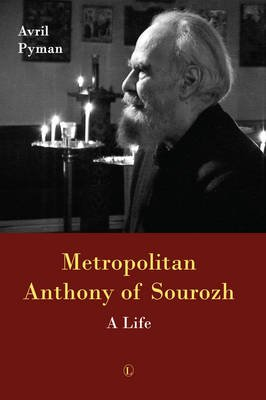 Metropolitan Anthony of Sourozh - Life, A (Electronic book text, 1st edition): Avril Pyman