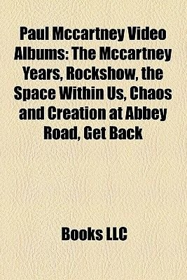 Paul McCartney Video Albums - The McCartney Years, Rockshow, the Space Within Us, Chaos and Creation at Abbey Road, Get Back...