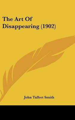 The Art of Disappearing (1902) (Hardcover): John Talbot Smith