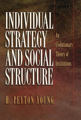 Individual Strategy and Social Structure - An Evolutionary Theory of Institutions (Hardcover): H. Peyton Young