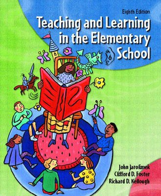 Teaching and Learning in the Elementary School (Paperback, 8th Revised edition): John Jarolimek, Richard D. Kellough, Clifford...