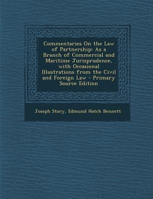 Commentaries on the Law of Partnership - As a Branch of Commercial and Maritime Jurisprudence, with Occasional Illustrations...