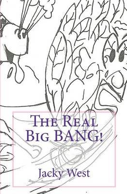 The Real Big Bang (Paperback): Jacky West