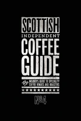 Scottish Independent Coffee Guide: No 4 (Paperback): Kathryn Lewis