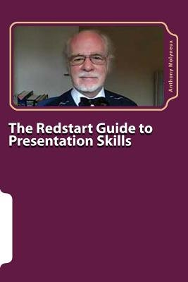 The Redstart Guide to Presentation Skills - Confident Public Speaking for Beginners (Paperback): MR Anthony Molyneux