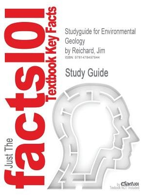 Studyguide for Environmental Geology by Reichard, Jim (Paperback): Cram101 Textbook Reviews