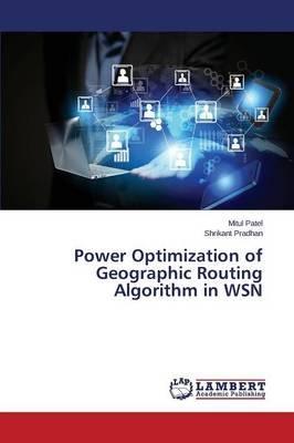 Power Optimization of Geographic Routing Algorithm in Wsn (Paperback): Patel Mitul, Pradhan Shrikant