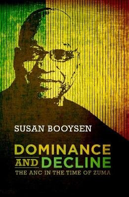 Dominance And Decline - The ANC In The Time Of Zuma (Paperback): Susan Booysen