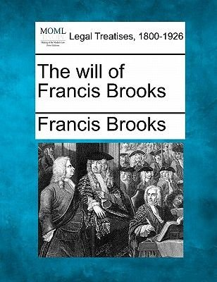The Will of Francis Brooks (Paperback): Francis Brooks