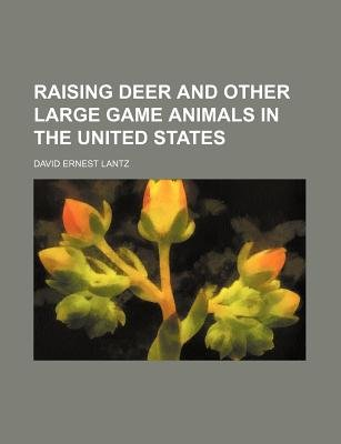 Raising Deer and Other Large Game Animals in the United States (Paperback): David Ernest Lantz