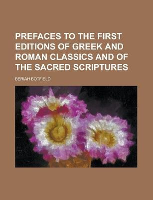 Prefaces to the First Editions of Greek and Roman Classics and of the Sacred Scriptures (Paperback): Beriah Botfield