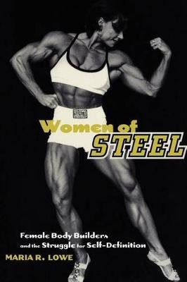 Women of Steel - Female Bodybuilders and the Struggle for Self-Definition (Paperback, New): Maria R. Lowe
