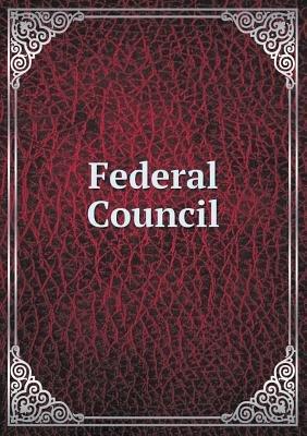 Federal Council (Paperback): Elias Benjamin Sanford