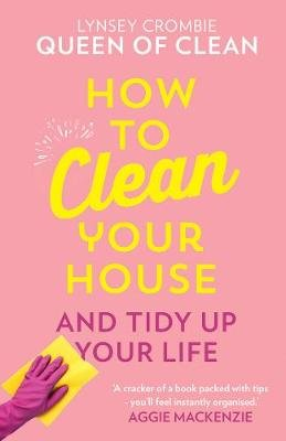 How To Clean Your House (Hardcover): Lynsey, Queen of Clean